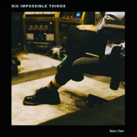 Six Impossible Things - Dance Floor